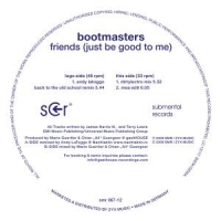 Bootmasters - Friends (Just Be Good To Me)